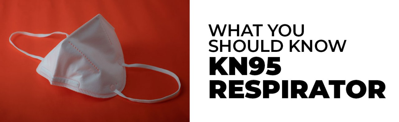 What you should know KN95 Respirator